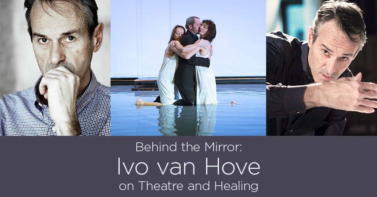 Behind the Mirror: Ivo van Hove on Theatre and Healing